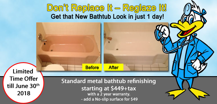 From May 1st - June 30th, refinishing standard metal tubs will be $449+tax & a 2 year warranty. No-slip surface $49
